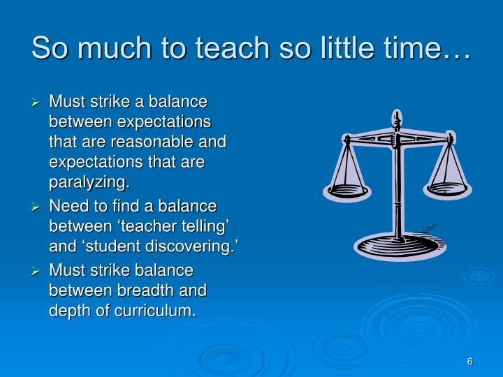 So much to teach so little time…