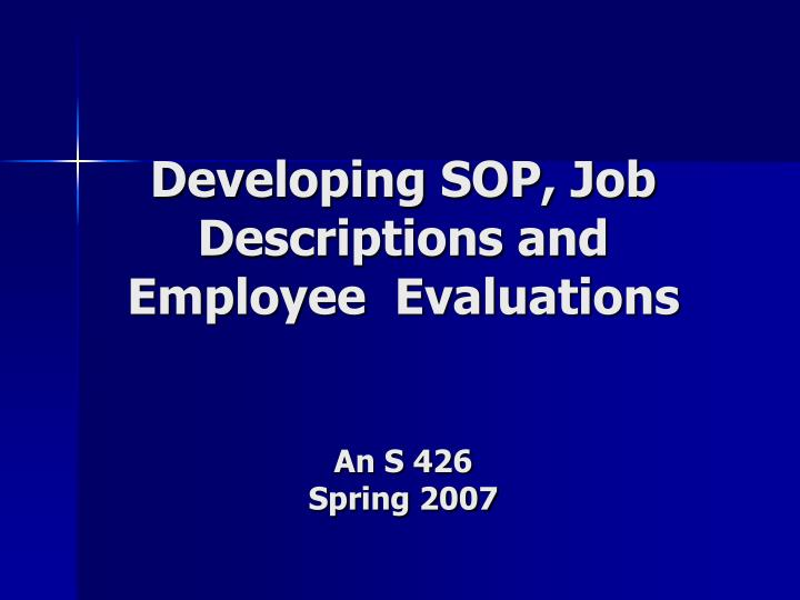 developing sop job descriptions and employee evaluations an s 426 spring 2007 n.