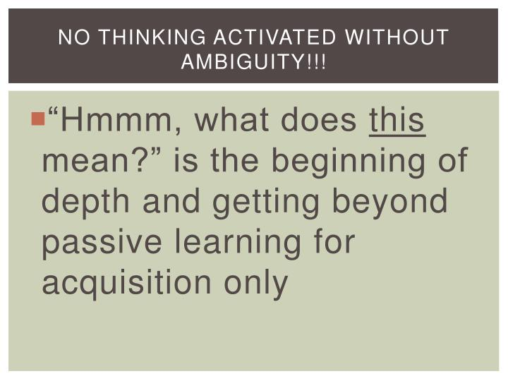 No thinking activated without ambiguity!!!