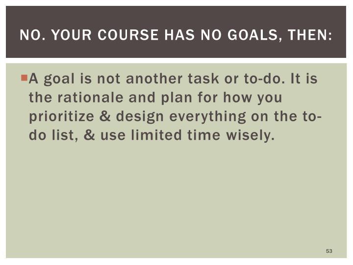 No. Your course has no goals, then: