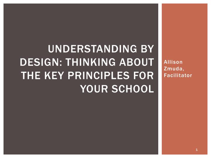 understanding by design thinking about the key principles for your school n.