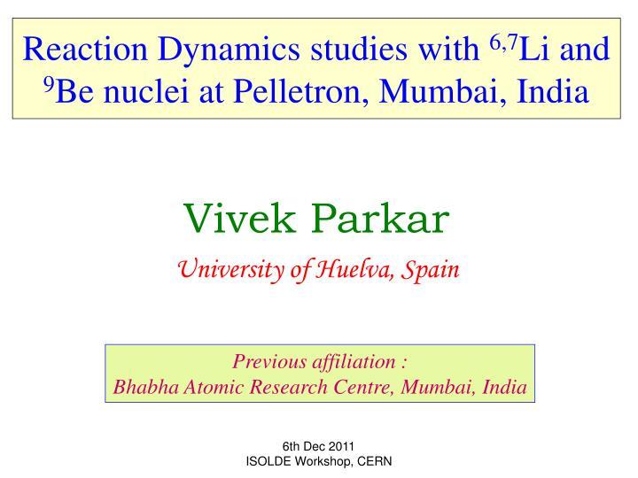 reaction dynamics studies with 6 7 li and 9 be nuclei at pelletron mumbai india n.