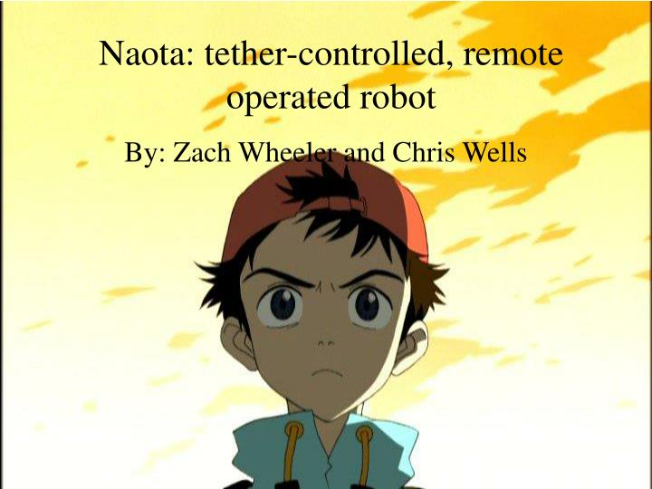 naota tether controlled remote operated robot n.