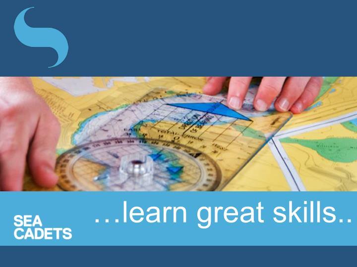 …learn great skills..