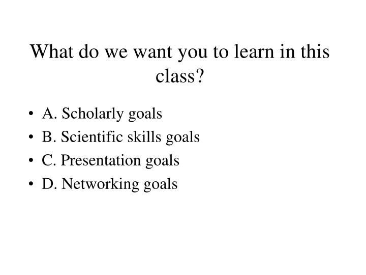 What do we want you to learn in this class