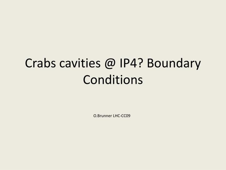 crabs cavities @ ip4 boundary conditions n.