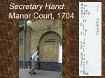 secretary hand manor court 1704