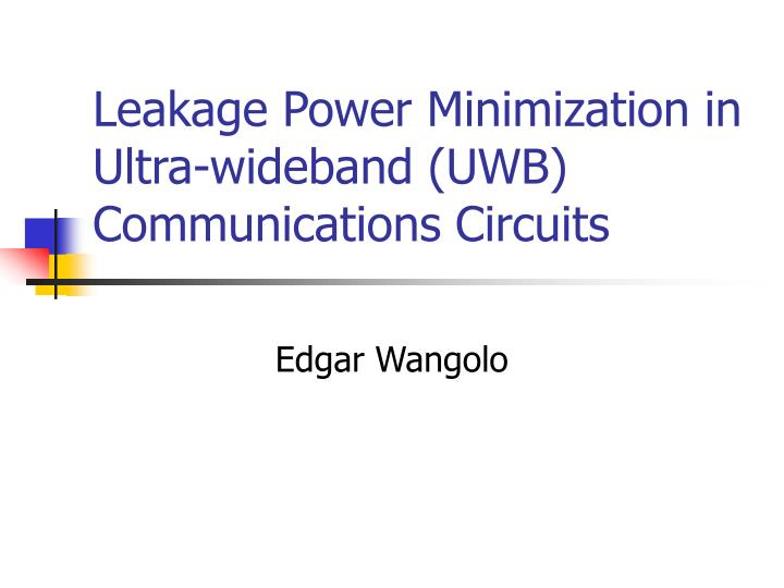 leakage power minimization in ultra wideband uwb communications circuits n.