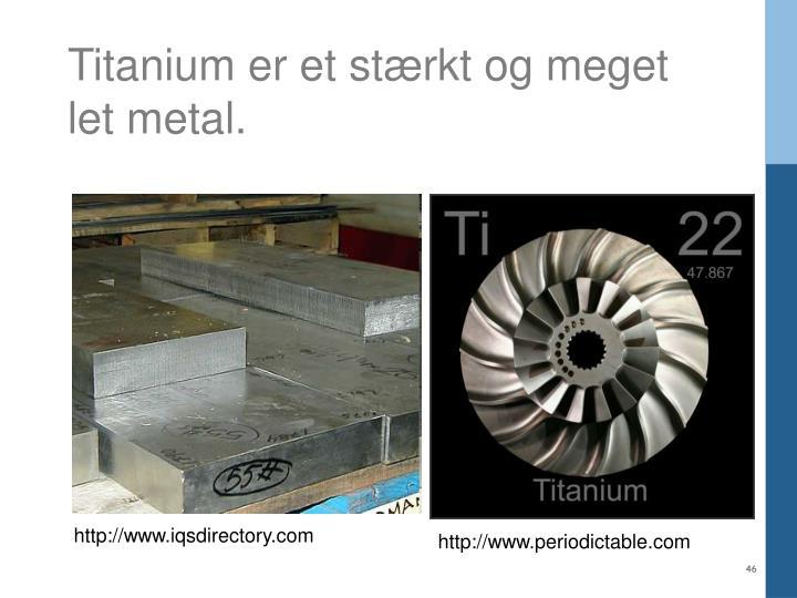 Titanium er et stærkt og meget let metal.