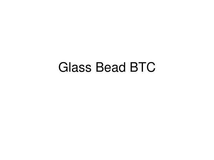 glass bead btc n.