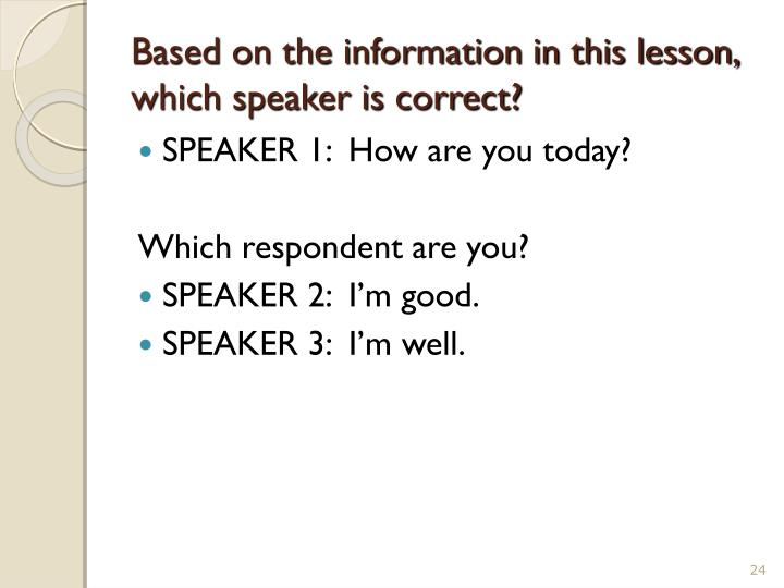 Based on the information in this lesson, which speaker is correct?