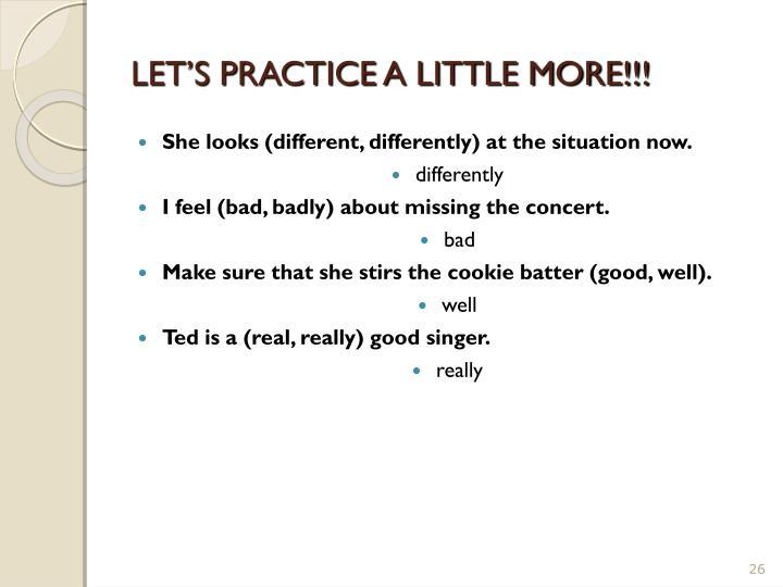 LET'S PRACTICE A LITTLE MORE!!!