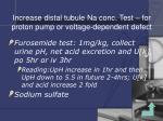 increase distal tubule na conc test for proton pump or voltage dependent defect