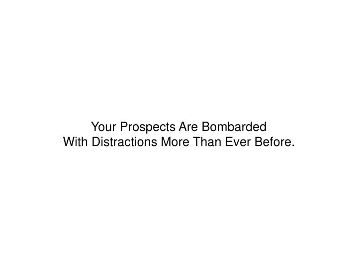 Your Prospects Are Bombarded