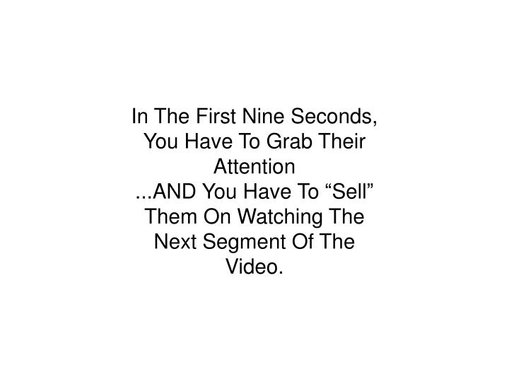 In The First Nine Seconds, You Have To Grab Their Attention