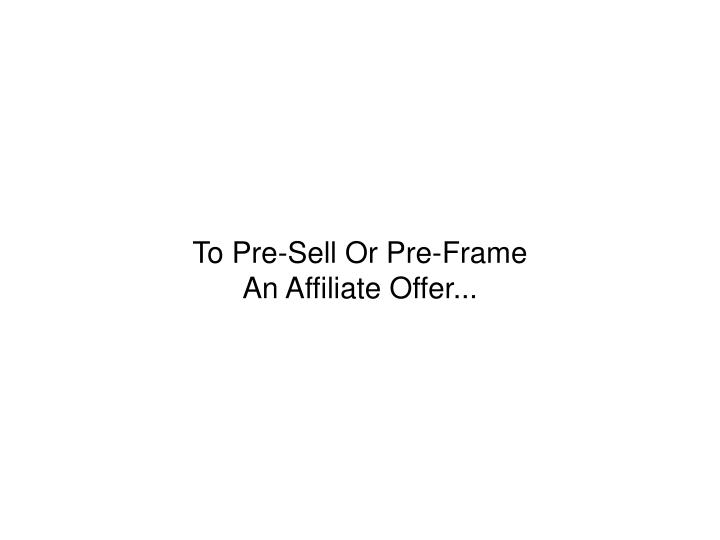 To Pre-Sell Or Pre-Frame