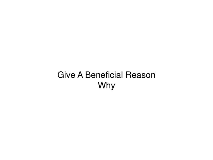Give A Beneficial Reason Why