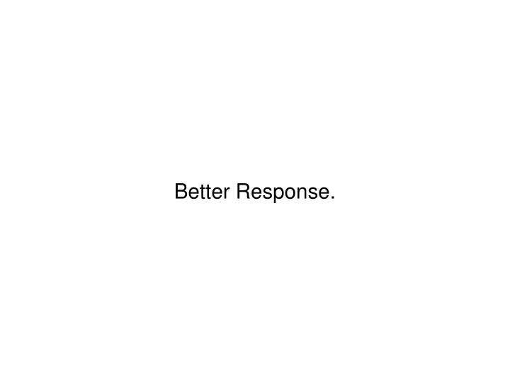 Better Response.
