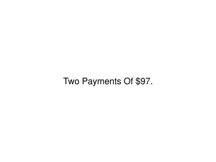Two Payments Of $97.