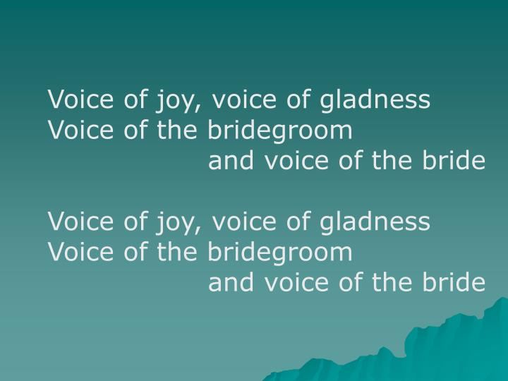 Voice of joy, voice of gladness