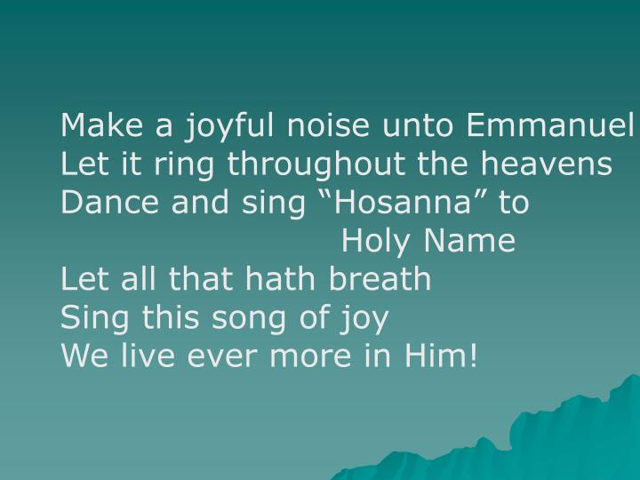 Make a joyful noise unto Emmanuel