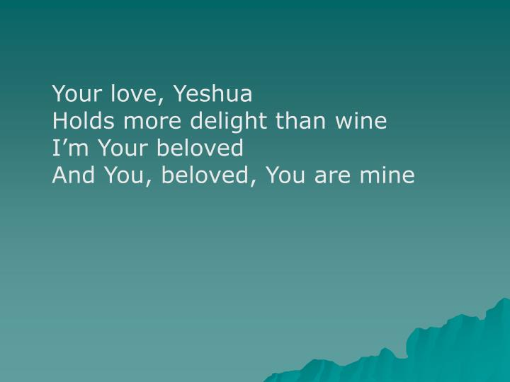 Your love, Yeshua