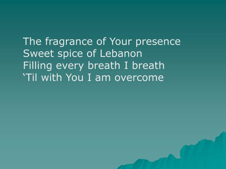 The fragrance of Your presence