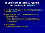 if you want to learn al qur an the decision is yours
