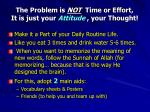 the problem is not time or effort it is just your attitude your thought