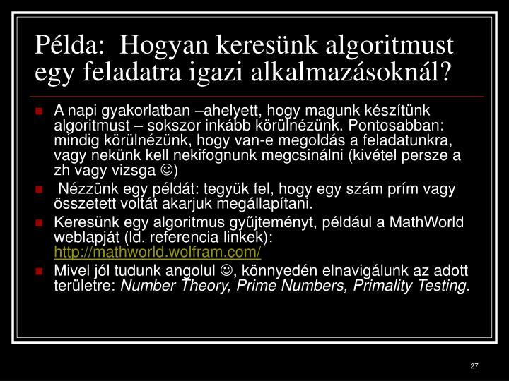Példa:  Hogyan keresünk algoritmust egy feladatra igazi alkalmazásoknál?