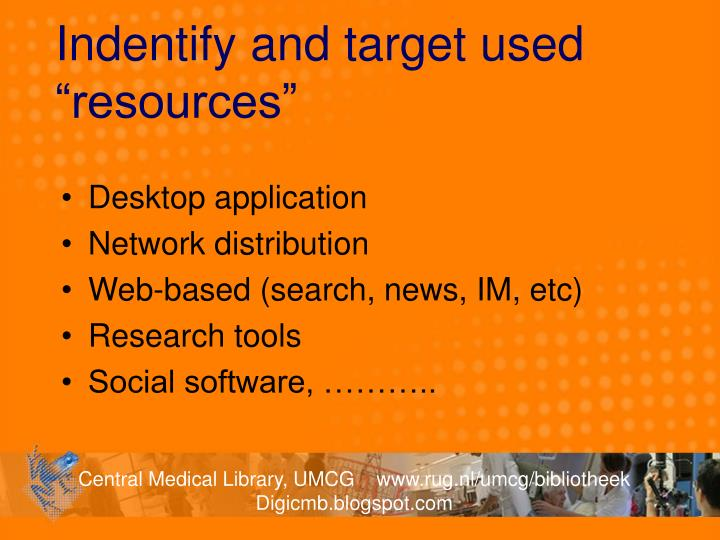 """Indentify and target used """"resources"""""""
