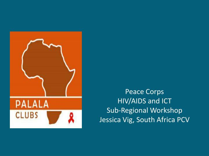 peace corps hiv aids and ict sub regional workshop jessica vig south africa pcv n.