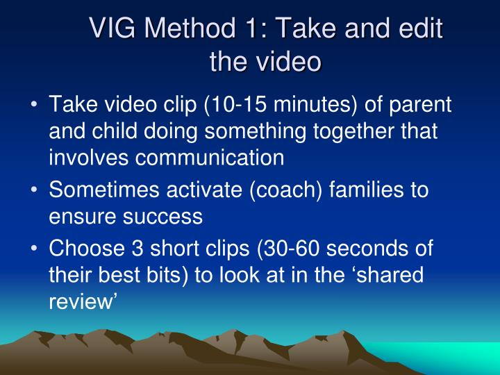 VIG Method 1: Take and edit