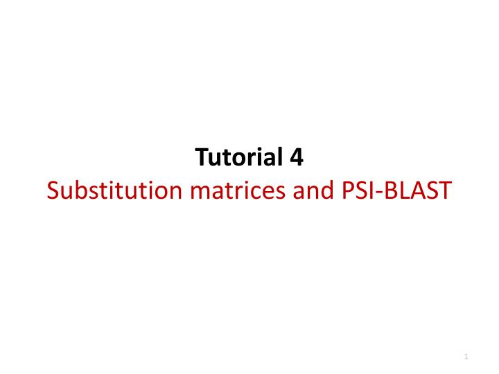 tutorial 4 substitution matrices and psi blast n.