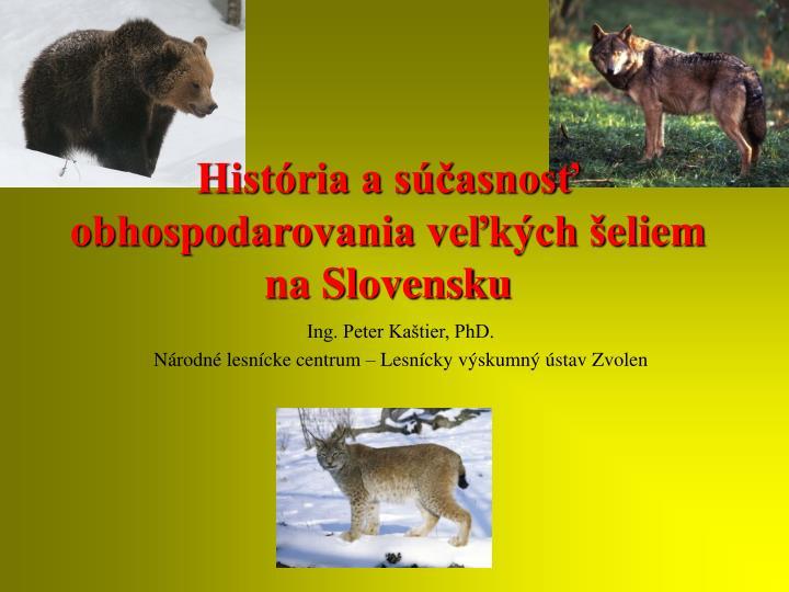 Hist ria a s asnos obhospodarovania ve k ch eliem na slovensku