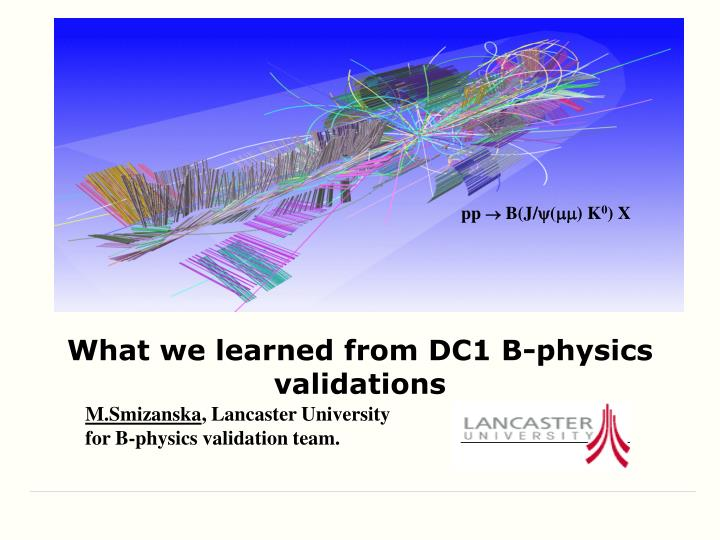 What we learned from dc1 b physics validations