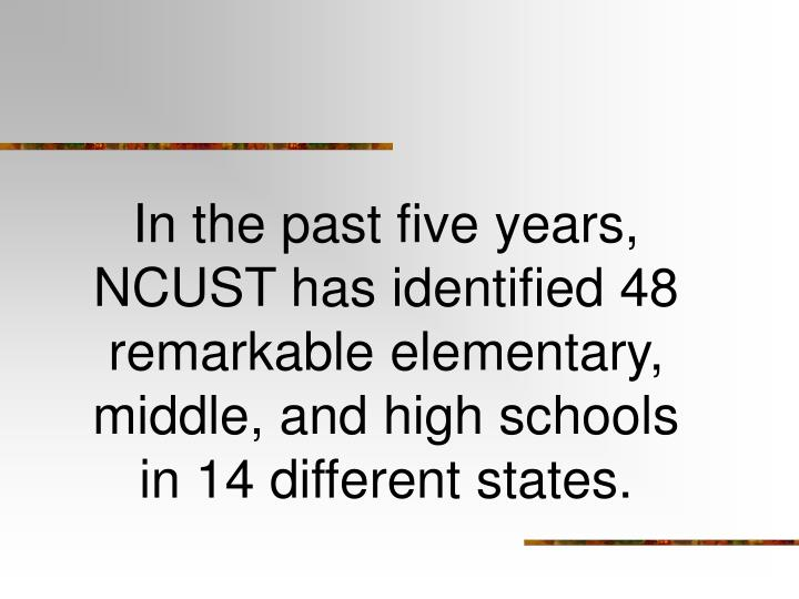 In the past five years, NCUST has identified 48 remarkable elementary, middle, and high schools in 14 different states.