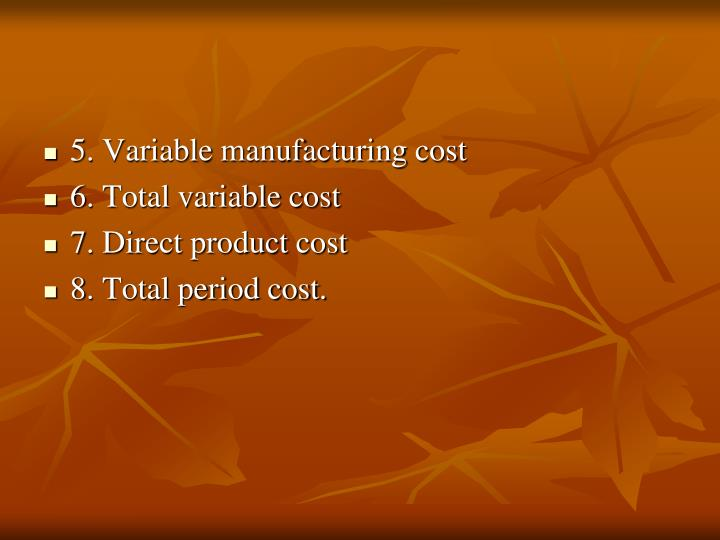 5. Variable manufacturing cost
