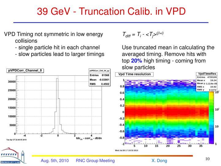 39 GeV - Truncation Calib. in VPD