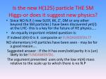 is the new h 125 particle the sm higgs or does it suggest new physics