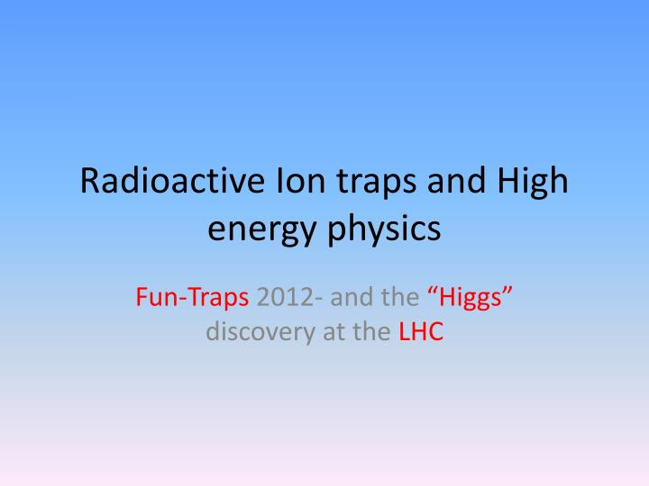 radioactive ion traps and high energy physics n.