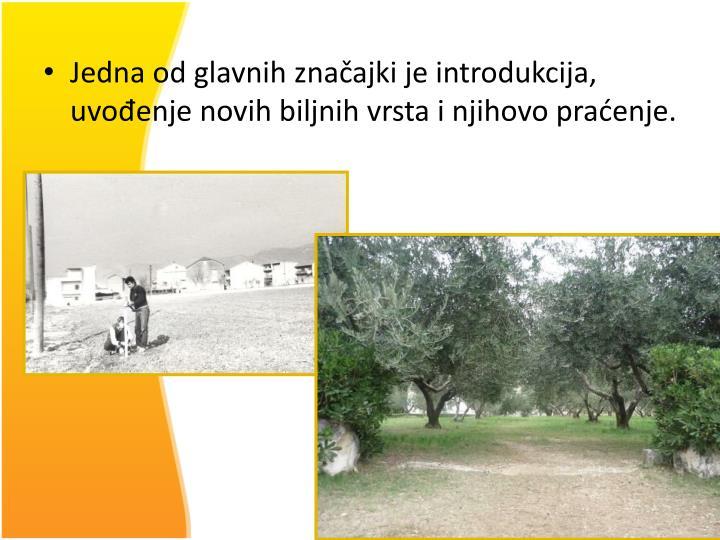 Jedna od glavnih značajki je introdukcija, uvođenje novih biljnih vrsta i njihovo praćenje.