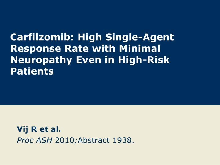 Carfilzomib high single agent response rate with minimal neuropathy even in high risk patients