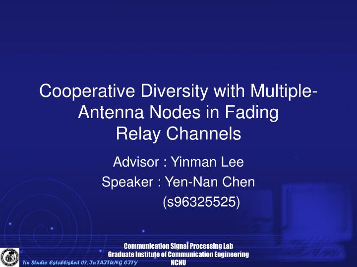 cooperative diversity with multiple antenna nodes in fading relay channels n.