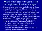 milankovitch effect triggers does not explain amplitude of ice ages