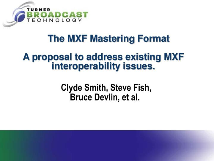 the mxf mastering format a proposal to address existing mxf interoperability issues n.