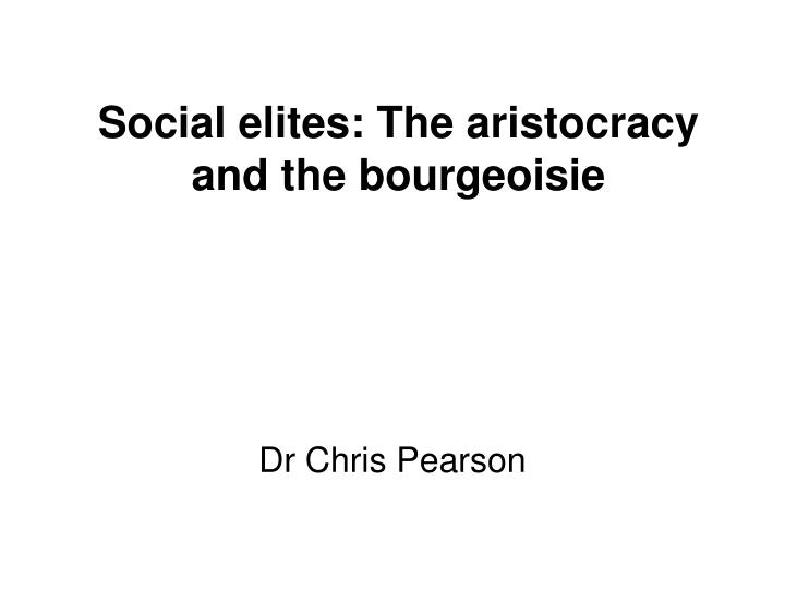 social elites the aristocracy and the bourgeoisie
