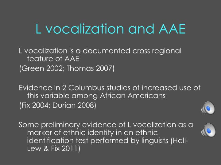 L vocalization and AAE