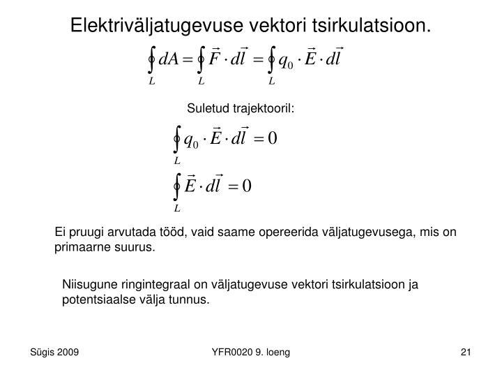 Elektriväljatugevuse vektori tsirkulatsioon.