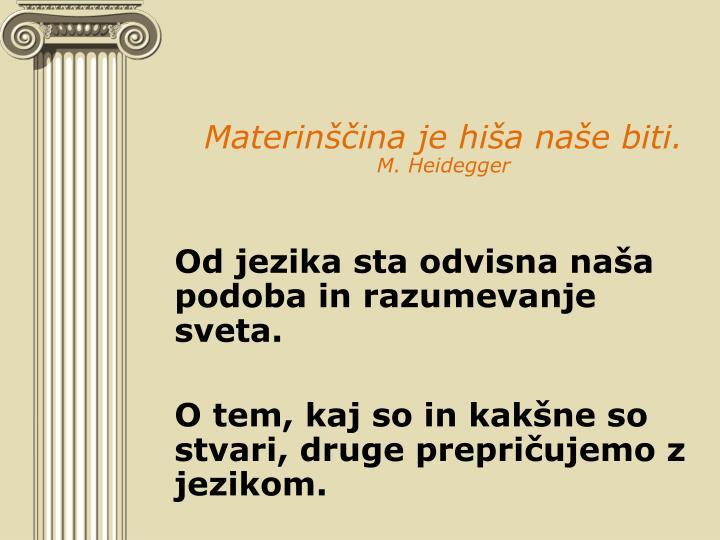 Materinščina je hiša naše biti.